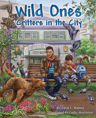 Wild Ones Critters in the City by Carol L. Malnor, Cathy Morrison
