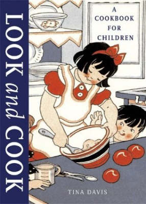 Look and Cook A Beginning Cookbook for Children by Tina (Graphic deigner) Davis