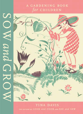 Sow and Grow A Gardening Book for Children by Tina (Graphic deigner) Davis