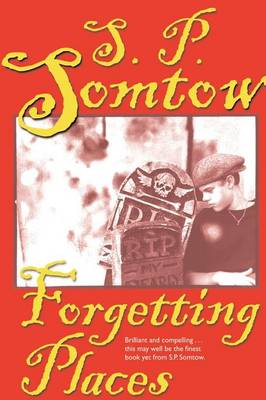 Forgetting Places by S P Somtow