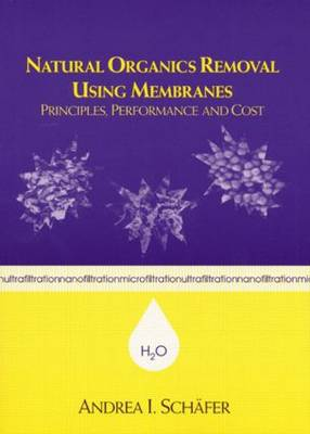 Natural Organics Removal Using Membranes Principles, Performance and Cost by Andrea Schafer