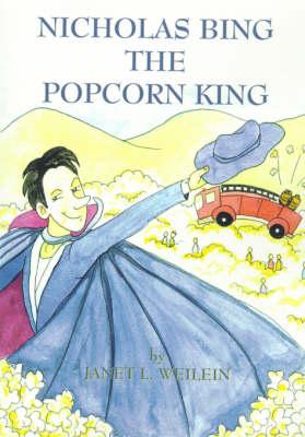 Nicholas Bing, the Popcorn King by Janet L. Weilein