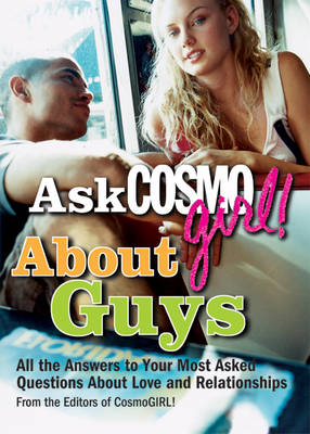Ask Cosmogirl! About Guys All the Answers to Your Most Asked Questions About Love and Relationships by Editors of  Cosmogirl!