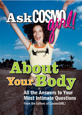 Ask Cosmogirl! About Your Body All the Answers to Your Most Intimate Questions by Editors of  Cosmogirl!