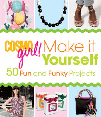 Cosmogirl! Make it Yourself! 50 Fun and Funky Projects by Editors of  Cosmogirl!