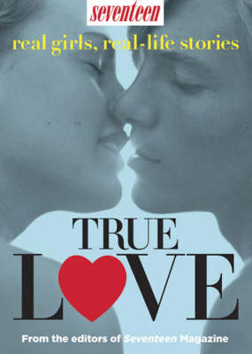 True Love Real Girls, Real-life Stories by Seventeen