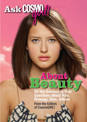 Ask Cosmogirl! About Beauty All the Answers to Your Questions About Hair, Makeup, Skin and More by Editors of  Cosmogirl!