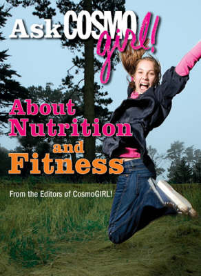 Ask Cosmogirl! About Nutrition and Fitness by Editors of  Cosmogirl!