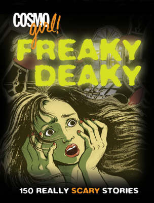 Freaky Deaky 150 Really Scary Stories by Editors of  Cosmogirl!
