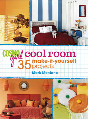 CosmoGIRL Cool Room 35 Make-it-yourself Projects by Mark Montano