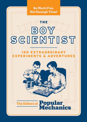 The Boy Scientist 145 Extraordinary Experiments and Adventures by Popular Mechanics
