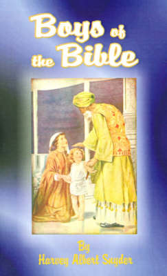 Boys of the Bible Told in Simple Language by Harvey Albert Snyder