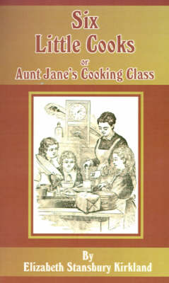 Six Little Cooks Or Aunt Jane's Cooking Class by Elizabeth Stansbury Kirkland