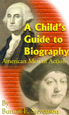 A Child's Guide to Biography American Men of Action by Burton Egbert Stevenson