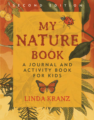 My Nature Book A Journal and Activity Book for Kids by Linda Kranz