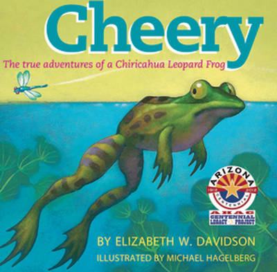 Cheery The True Adventures of a Chiricahua Leopard Frog by Elizabeth W., Ph.D. Davidson