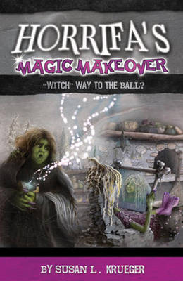 Horrifa's Magic Makeover by Susan L. Krueger