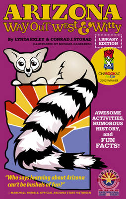 Arizona Way Out West & Witty Awesome Activities, Humorous History and Fun Facts! by Conrad J. Storad