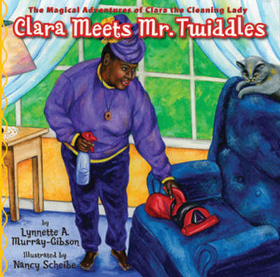 Clara Meets Mr. Twiddles The Magical Adventures of Clara the Cleaning Lady by Lynnette A. Murray-Gibson