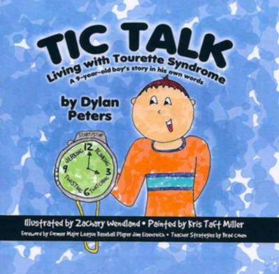 Tic Talk: Living with Tourette Syndrome A 9-Year Old Boy's Story in His Own Words by Kris Taft Miller