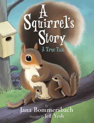 Squirrel's Story A True Tale by Jana Bommersbach