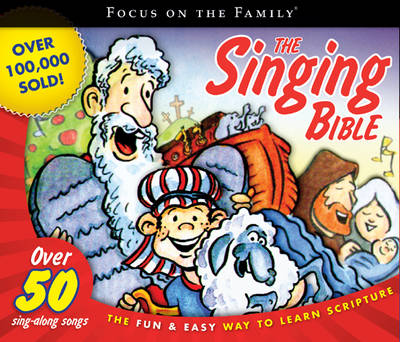 The Singing Bible The Fun & Easy Way to Learn Scripture by Focus on the Family
