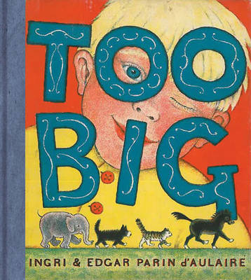 Too Big by Ingri D'Aulaire, Edgar Parin D'Aulaire