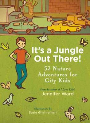 It's a Jungle Out There! 52 Nature Adventures for City Kids by Jennifer Ward
