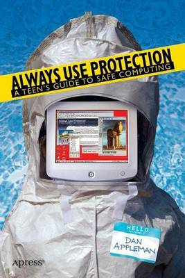 Always Use Protection A Teen's Guide to Safe Computing by Dan Appleman