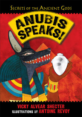 Anubis Speaks by Vicky Alvear Shecter, Antoine Revoy