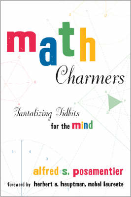 Math Charmers Tantalizing Tidbits for the Mind by Alfred S. Posamentier