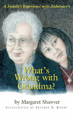 What is Wrong with Grandma? A Family's Experience with Alzheimer's by Margaret Shawver