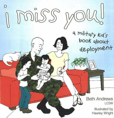 I Miss You! A Military Kid's Book About Deployment by Beth Andrews