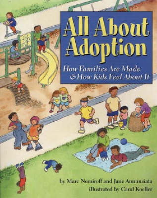 All About Adoption How Families are Made and How Kids Feel About it by Marc A. Nemiroff, Jane Annunziata