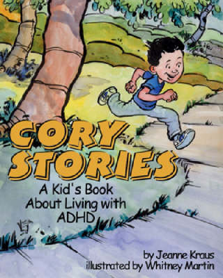 Cory Stories A Kid's Book About Living with ADHD by Jeanne Kraus