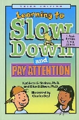 Learning to Slow Down and Pay Attention A Book for Kids About ADHD by Kathleen G. Nadeau, Ellen B. Dixon