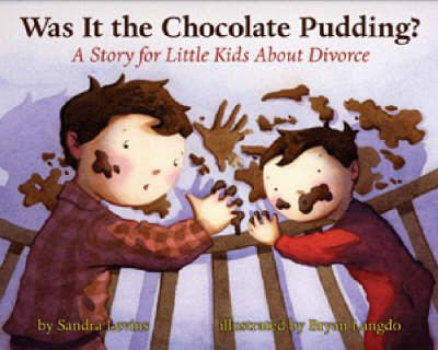 Was it the Chocolate Pudding? A Story for Little Kids About Divorce by Sandra Levins