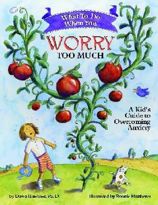 What to Do When You Worry Too Much A Kid's Guide to Overcoming Anxiety by Dawn, PhD Huebner
