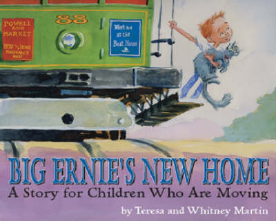Big Ernie's New Home A Story for Children Who are Moving by Teresa Martin, Whitney Martin