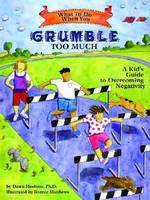 What to Do When You Grumble Too Much A Kid's Guide to Overcoming Negativity by Dawn, PhD Huebner