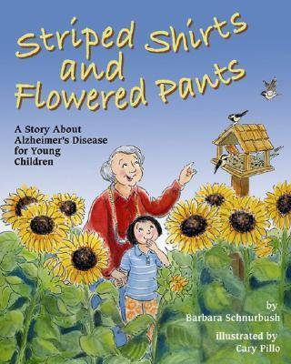 Striped Shirts and Flowered Pants A Story About Alzheimer's Disease for Young Children by Barbara Schnurbush