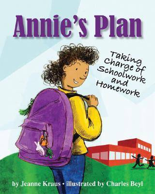 Annie's Plan Taking Charge of Schoolwork and Homework by Jeanne Kraus