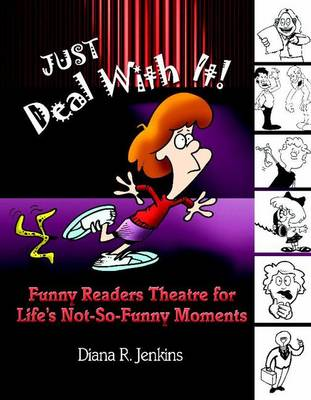 Just Deal with it! Funny Readers Theatre for Life's Not-So-Funny Moments by Diana R. Jenkins
