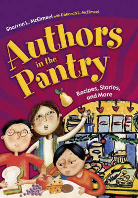 Authors in the Pantry Recipes, Stories and More by Sharron L. McElmeel, Deborah L. McElmeel