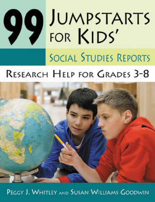 99 Jumpstarts for Kids' Social Studies Reports Research Help for Grades 3-8 by Peggy J. Whitley, Susan Williams Goodwin