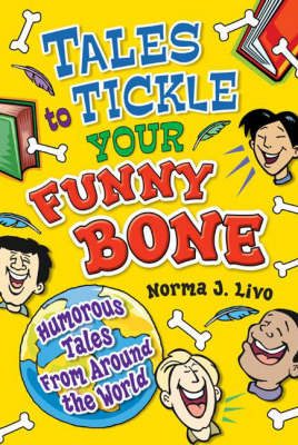 Tales to Tickle Your Funny Bone Humorous Tales from Around the World by Norma J. Livo