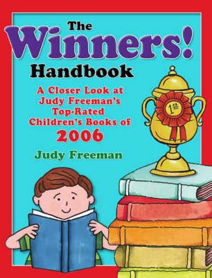 The Winners! Handbook A Closer Look at Judy Freeman's Top-rated Children's Books of 2006 by Judy Freeman