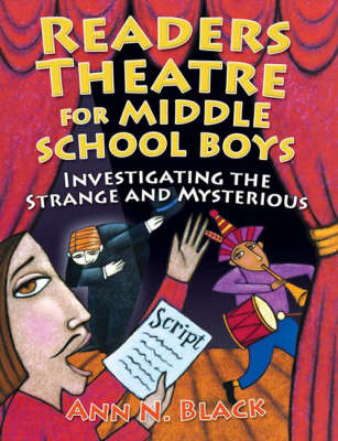 Readers Theatre for Middle School Boys Investigating the Strange and Mysterious by Ann N. Black