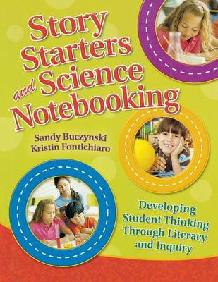 Story Starters and Science Notebooking Developing Student Thinking Through Literacy and Inquiry by Sandy Buczynski, Kristin Fontichiaro