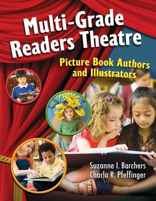 Multi-Grade Readers Theatre Picture Book Authors and Illustrators by Suzanne I. Barchers, Charla R. Pfeffinger